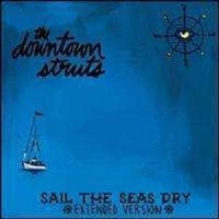THE DOWNTOWN STRUTS - Sail The Seas Dry