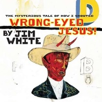 JIM WHITE - Mysterious Tale Of How I Shouted Wrong-eyed Jesus, The! (Vinyl)