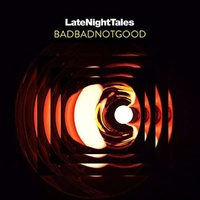BADBADNOTGOOD - Late Night Tales (Unmixed)