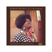 BARBARA BROWN - Got To Be Somebody: The Xl Sessions